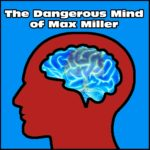 THE DANGEROUS MIND OF MAX MILLER 10x10